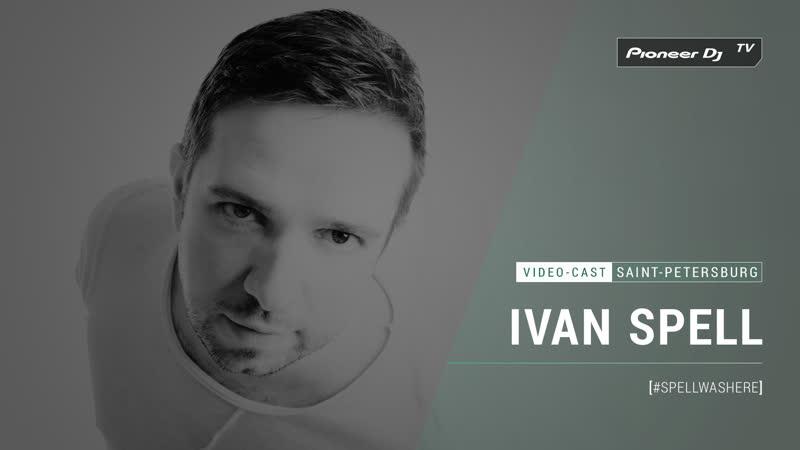 IVAN SPELL - SPELLWASHERE [ Video-cast ] @ Pioneer DJ TV | Saint-Petersburg