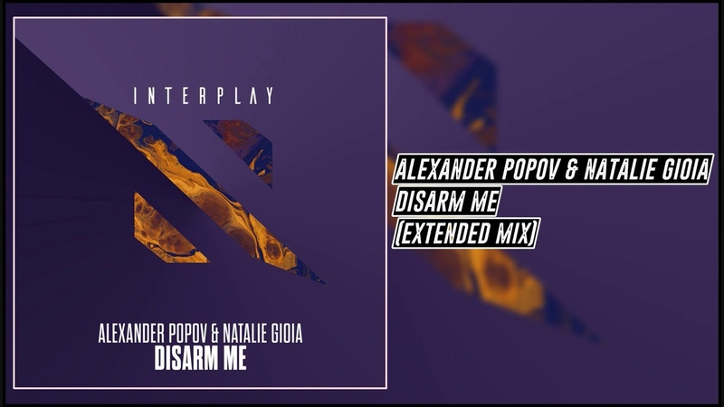Alexander Popov Natalie Gioia - Disarm Me (Extended Mix) [Interplay]