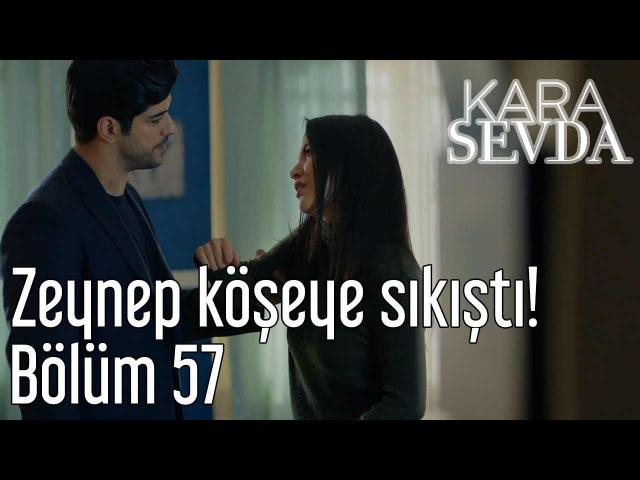 Kara Sevda 57. Bölüm - Zeynep Köşeye Sıkıştı!