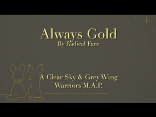 Always Gold - Grey Wing  Clear Sky (Complete Warrior Cats M.A.P.)