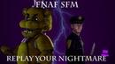 FNAF SFM Replay Your Nightmare By Tryhardninja