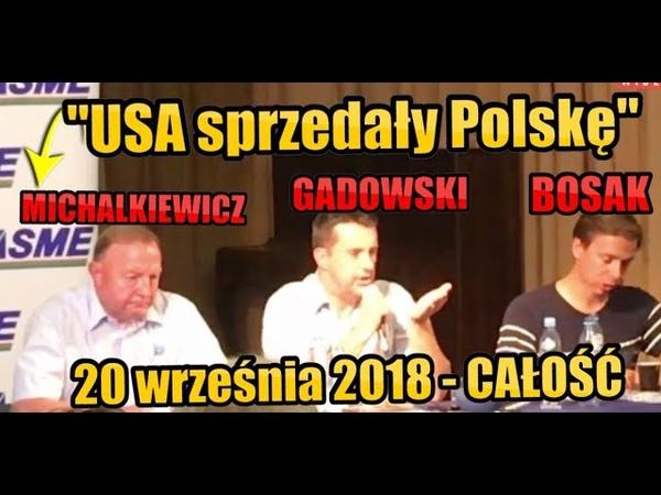 MEGA spotkanie! GADOWSKI, MICHALKIEWICZ, BOSAK o niepodległości Polski! USA nas sprzedały 20.09.18