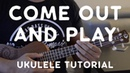 Come Out and Play (Ukulele Tutorial W/ Picking) - Billie Eilish