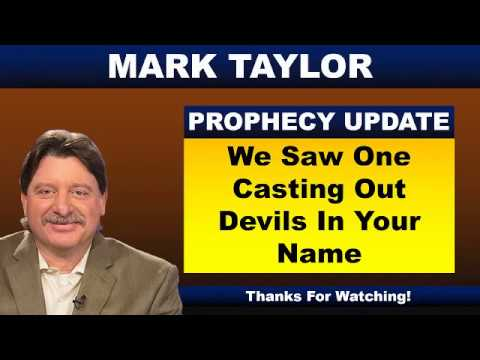 Mark Taylor Prophecy 07/18/2018 | We Saw One Casting Out Devils In Your Name | Mark Taylor Update