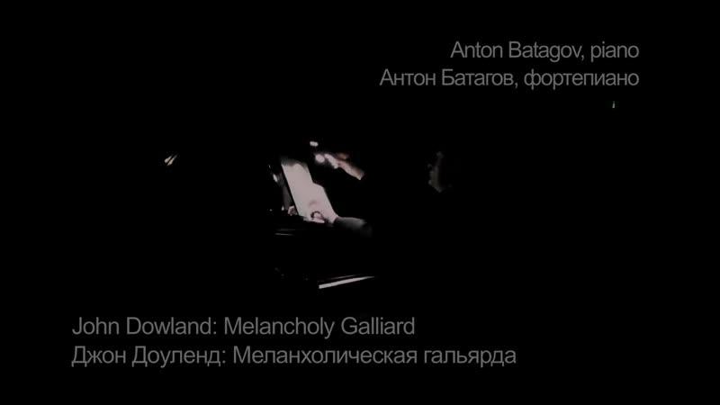John Dowland Melancholy Galliard Anton Batagov piano