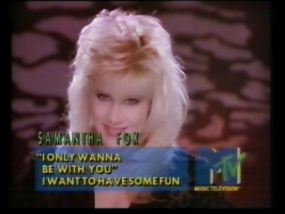 14. Samantha Fox. I Only Wanna Be With You (1988) (MTV)