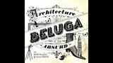 Architecture of the Absurd - Beluga (Full Album)