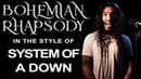 Bohemian Rhapsody in the Style of System Of A Down
