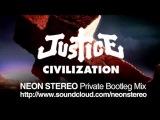 Justice Civilization Electro Version (Neon Stereo Private Bootleg)