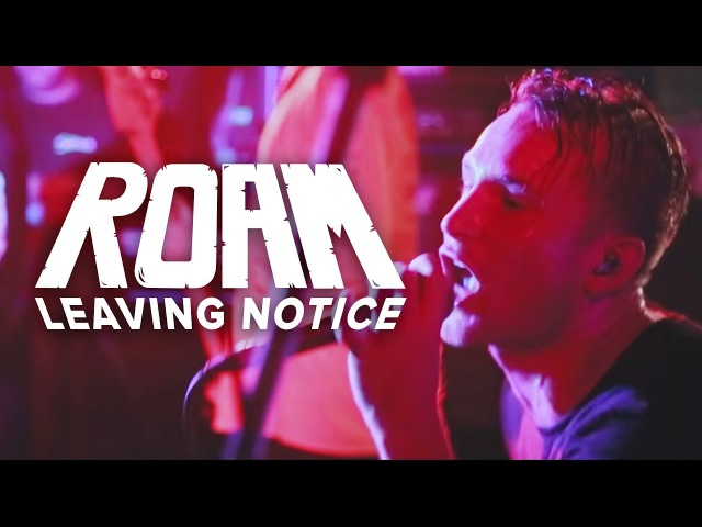 ROAM - Leaving Notice (Official Music Video)