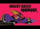 Wacky races - Mad max /Сумасшедшие гонки - безумный макс