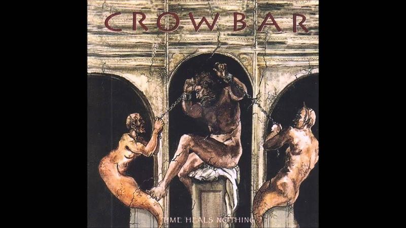 Crowbar - Time Heals Nothing - 1995 (full album)
