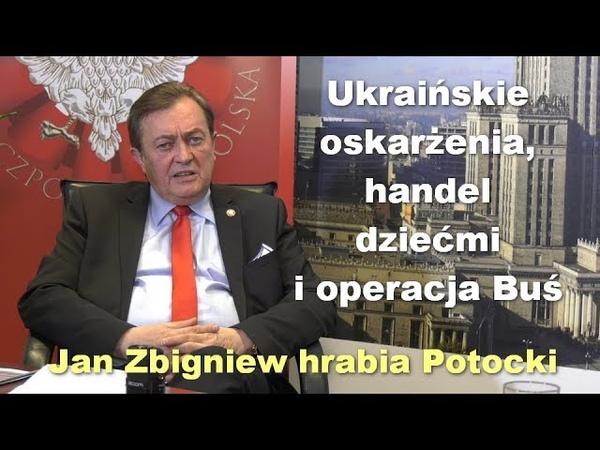 Ukraińskie oskarżenia, handel dziećmi i operacja Buś - Jan Zbigniew hrabia Potocki