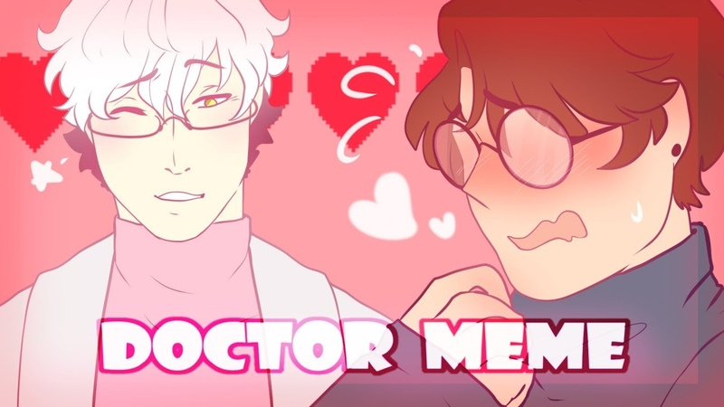 ♥doctor♥ meme (ft.Geloxx)