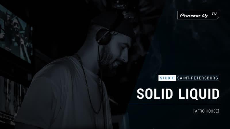SOLID LIQUID [ afro house ] @ Pioneer DJ TV | Saint-Petersburg
