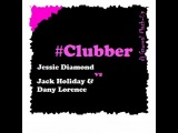 Jessie Diamond vs Jack Holiday &amp Dany Lorence - Clubber (dj Gawreal Mash-Up)
