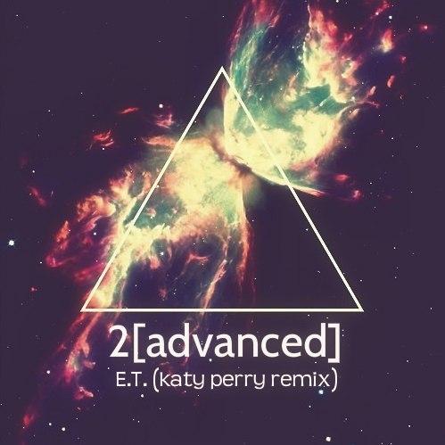 2[advanced] - E.T. (Katy Perry remix)(Single)