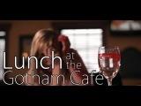 Завтрак в Кафе Готэм / Lunch at the Gotham Cafe