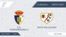 AFL18. Spain. Copa Del Rey. 1/4. S.D. Ponferradina 2 - Rayo vallecano