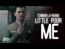 Little Poor Me || Connor RK800 || GMV
