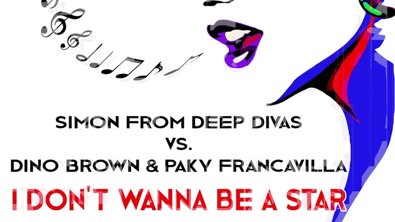 Simon From Deep Divas vs. Dino Brown Paky Francavilla - I Don't Wanna Be A Star' 2018 (Dino Paky Vintage Edit)