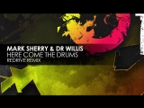 Mark Sherry Dr Willis - Here Come The Drums (ReDrive Remix)