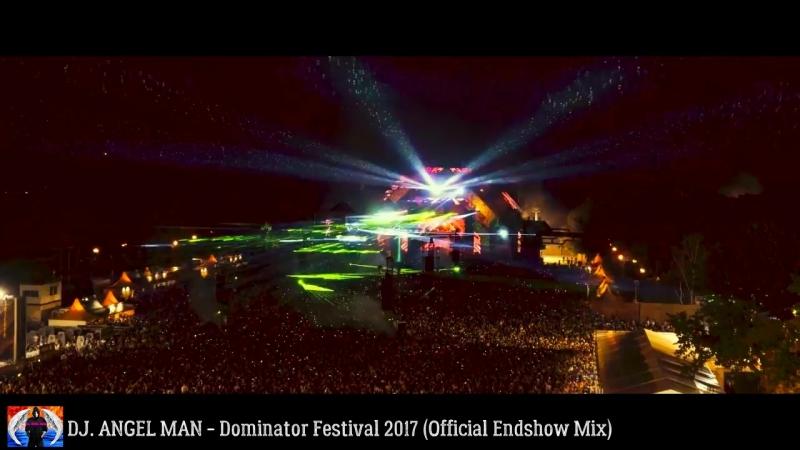 DJ. ANGEL MAN - Dominator Festival 2017 (Official Endshow Mix)