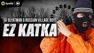 DJ Blyatman & Russian Village Boys - Ez Katka (Official Video Clip)