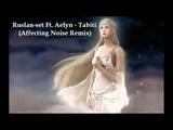 Ruslan-set Ft. Aelyn - Tabiti (Affecting Noise Remix)