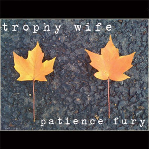 Trophy Wife альбом Patience Fury