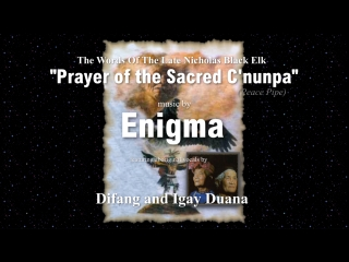 Black Elk Prayer of the Sacred C'nunpa Enigma feat Enya Difang and Igay Duana