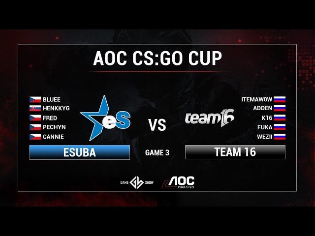 ESuba vs Team16 | Game 1 | Playoff | AOC CS:GO CUP