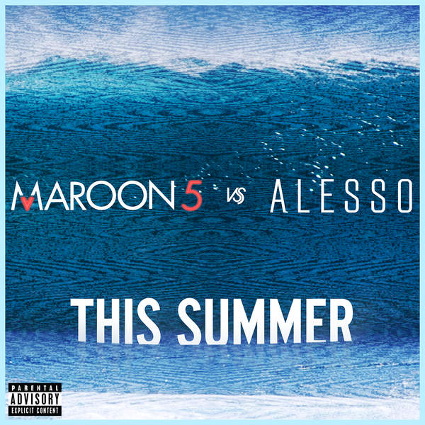 Maroon 5 & Alesso – This Summer (Maroon 5 vs. Alesso)