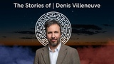 The Stories of Denis Villeneuve