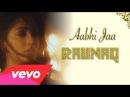 A R Rahman Aabhi Jaa Album Raunaq feat Yami Gautam