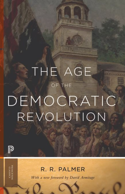 The Age of the Democratic Revolution: A Political History of Europe and America, 1760-1800 - R. R. Palmer, David Armitage