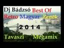 Dj Bádzsó Best Of Retro Magyar Zenék Tavaszi Megamix 2014