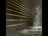 Real Booty Babes vs. Gant - Street Player (Fidele &amp Jerias Mash-Up)