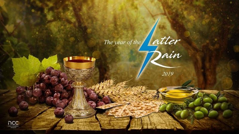 2019: The Year Of The Latter Rain   New Creation Church