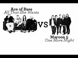 Ace of Base - All That She Wants &amp Maroon 5 - One More Night Mashup