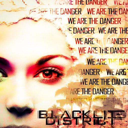 Blacklite District альбом We Are the Danger