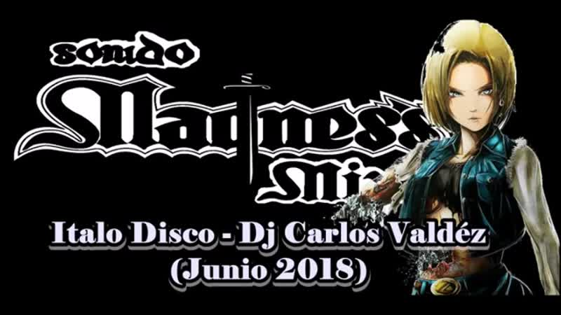 Italo Disco - Dj Carlos Valdez (junio 2018)