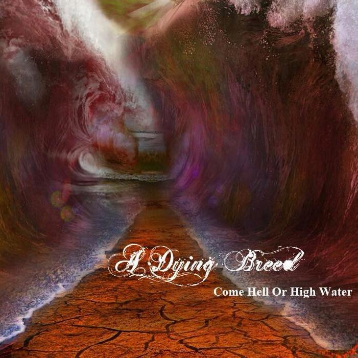 A Dying Breed - Come Hell Or High Water (2016)