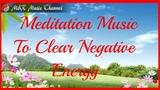 Clear Negative Energy Meditation Music for Positive Energy, Inner Peace and Inner Balance