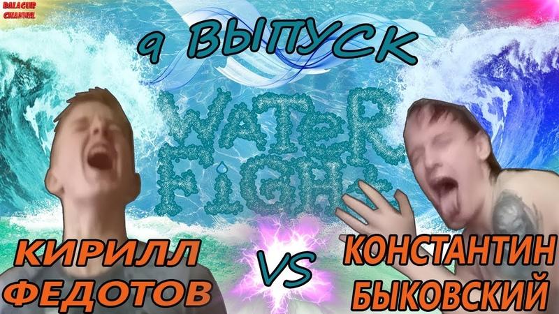 WATER FIGHT 9 ВЫПУСК КИРИЛЛ ФЕДОТОВ VS КОНСТАНТИН БЫКОВСКИЙ