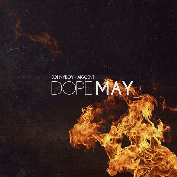 Ak-Cent x Johnyboy - Dope May [2014]