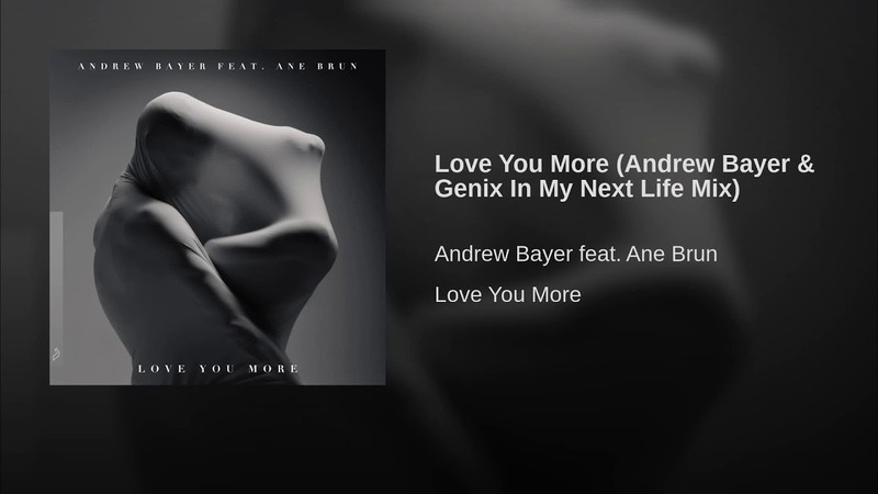Love You More (Andrew Bayer Genix In My Next Life Mix)