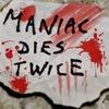 Maniac Dies Twice