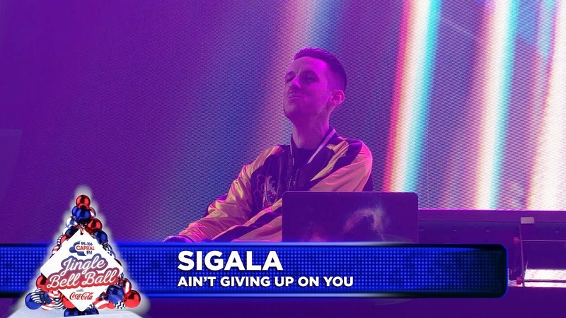 Sigala - 'Aint Giving Up On You' (Live at Capital's Jingle Bell Ball 2018)