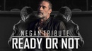 Negan Tribute    Ready or Not [TWD]